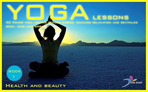 Yoga lessons: 90 Power yoga asanas reduce stress, enhance relaxation and revitalize body, mind and spirit (Health and beauty Book 2) (English Edition)