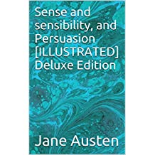 Sense and sensibility, and Persuasion [ILLUSTRATED] Deluxe Edition (English Edition)