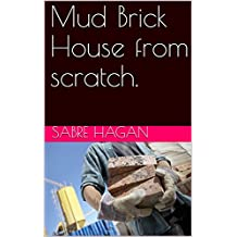 Mud Brick House from scratch. (English Edition)