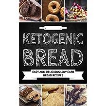 Ketogenic Bread: Quick, Easy and Delicious Low-Carb Bread Recipes (Paleo Bread, Gluten Free Bread, Low-Carb Bread, Low-Carb Desserts) (English Edition)