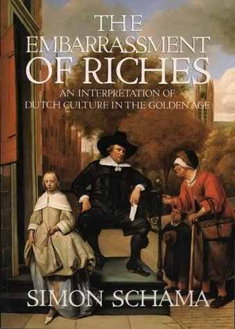 The Embarrassment Of Riches. An Interpretation Of Dutch Culture In The Golden Age