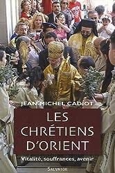 Les Chrétiens d'Orient : Vitalité, Souffrances, Avenir