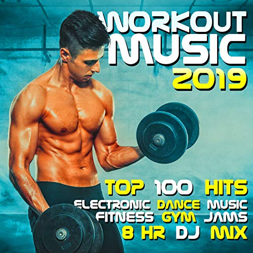 Workout Music 2019 Top 100 Hits Electronic Dance Music Fitness Gym Jams 8 Hr DJ Mix
