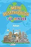 Mein Reisetagebuch Athen: 6x9 Kinder Reise Journal I Notizbuch zum Ausfüllen und Malen I Perfektes Geschenk für Kinder für den Trip nach Athen (Griechenland)