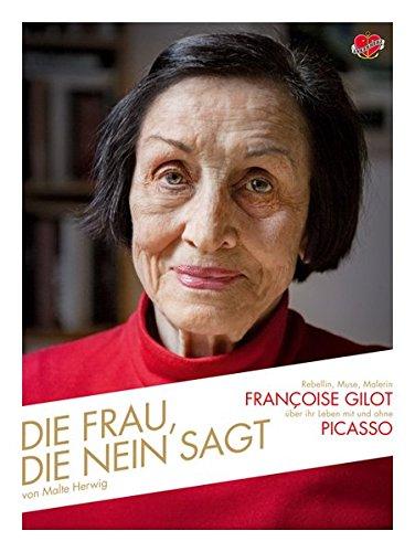 Die Frau, die Nein sagt: Rebellin, Muse, Malerin - Françoise Gilot über ihr Leben mit und ohne Picasso - Pablo Picasso-moderne Kunst