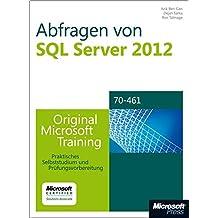 Abfragen von Microsoft SQL Server 2012 - Original Microsoft Training für Examen 70-461: PraktischesSelbststudiumundPrüfungsvorbereitung