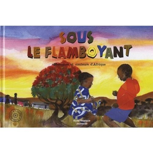 Sous le flamboyant : Musique et couleurs d'Afrique par Gwennaëlle Colombet, Rémi Guichard