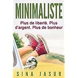 Minimaliste: Plus de liberté. Plus d'argent. Plus de bonheur (French Edition)