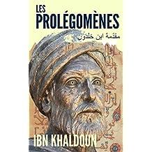 AL-MUQADDIMA ou LES PROLÉGOMÈNES, Introduction à l'histoire universelle (Les 3 LIVRES en version intégrale ) (annoté & commenté) (French Edition)