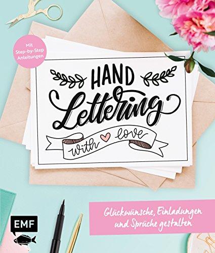 Handlettering with Love – Glückwünsche, Einladungen und Sprüche gestalten: Mit Step-by-Step-Anleitungen