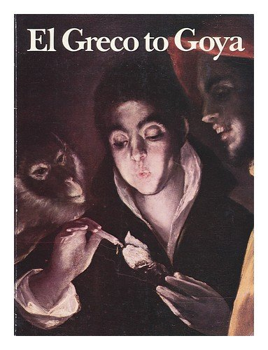 El Greco to Goya : The Taste for Spanish Paintings in Britain and Ireland