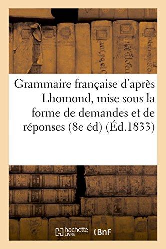 Grammaire française, mise sous la forme de demandes et de réponses, pour l'usage des: écoles 8e éditio, conforme à la septième, et augmentée d'exercices