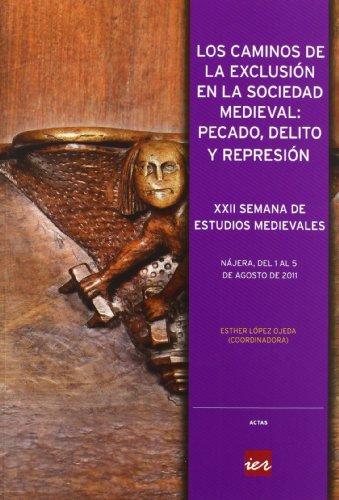 Los caminos de la exclusión en la sociedad medieval: pecado, delito y represión : XXII Semana de Estudios Medievales, celebrada del 1 al 5 de agosto de 2011, en Nájera (Actas)