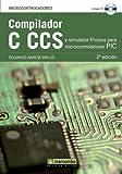Compilador C CCS y Simulador Proteus para Microcontroladores PIC (Spanish Edition)