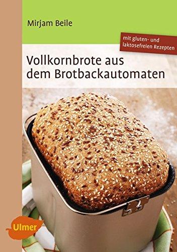 Vollkornbrote aus dem Brotbackautomaten: 70 Rezepte...