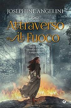 Attraverso il fuoco (The Worldwalker Vol. 1) di [Angelini, Josephine]