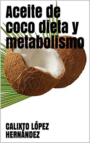 Aceite de coco dieta y metabolismo por CALIXTO LÓPEZ HERNÁNDEZ