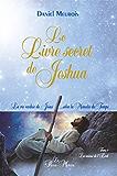 Le Livre secret de Jeshua: La vie cachée de Jésus...selon la Mémoire du Temps T1 : Les saisons de l'Eveil