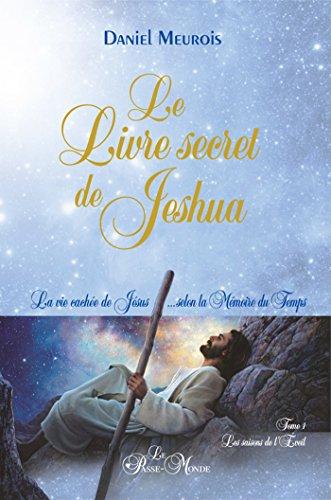 Le Livre secret de Jeshua: La vie cachée de Jésus...selon la Mémoire du Temps T1 : Les saisons de l'Eveil par Daniel Meurois