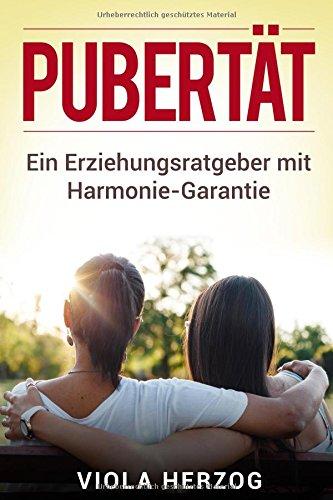 Pubertät: Ein Erziehungsratgeber mit Harmonie Garantie