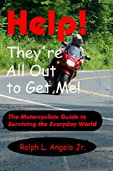 Help! They're all out to get me!: The Motorcyclists guide to surviving the everyday world.