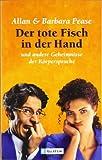 Der tote Fisch in der Hand und andere Geheimnisse der Körpersprache - Allan Pease