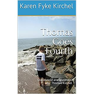 Thomas Goes Fourth: Stories told and illustrated by Thomas Kirchel (Once Upon a Time, There Was a Thomas Named Thomas Book 4) (English Edition)