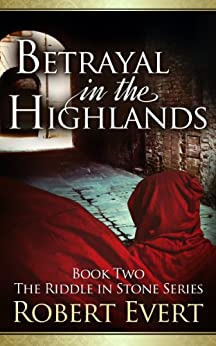 Betrayal in the Highlands: The Riddle in Stone Series - Book Two by [Evert, Robert]