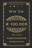 Wie Sie € 100.000 für Ihre Gastronomie bekommen.: Café/Bar/Restaurant/Pub/Club eröffnen.