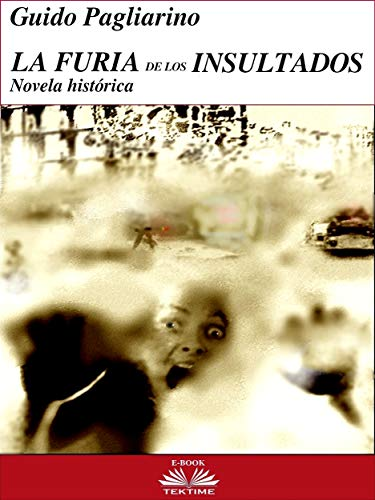 La Furia de los Insultados - Novela histórica