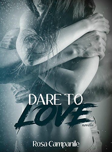 Dare to love di [Rosa Campanile]