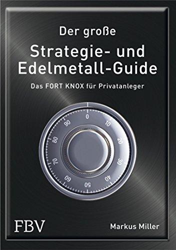 Der große Strategie- und Edelmetall-Guide: Das FORT KNOX für Privatanleger