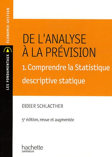 De l'analyse  la prvision : Volume 1, Comprendre la stastique descriptive statique