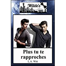 Plus tu te rapproches (Wilde's (French) t. 3) (French Edition)