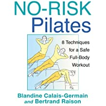 No-Risk Pilates: 8 Techniques for a Safe Full-Body Workout by Blandine Calais-Germain (2012-05-18)