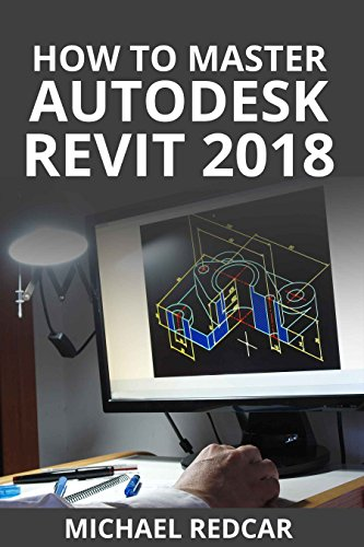 HOW TO MASTER AUTODESK REVIT 2018 (English Edition) por MICHAEL REDCAR