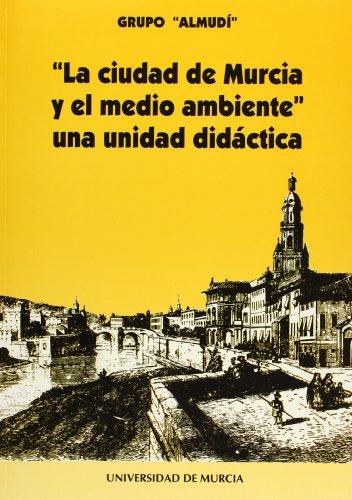 Ciudad de Murcia y el Medio Ambiente, La: Una unidad didactica por VARIOS AUTORES