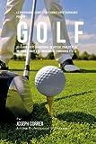Le Programme Complet De Formation D'Endurance Pour Le Golf: Developper Plus De Puissance, De Vitesse, D'agilite Et De Resistance Grace A La Formation De L'endurance Et A La Nutrition