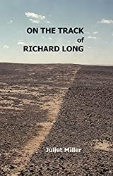 On the Track of Richard Long by Juliet Miller (2014-06-30)