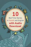 10 Bed-Time Stories in French and English with audio download: French for Kids: Learn French with Parallel -French English Text: Volume 1