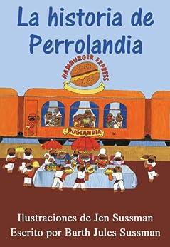La historia de Perrolandia (anos 3- 6) (MUGGY El Perrito Feliz nº 4) (Spanish Edition) by [Sussman, Barth Jules, Sussman, Jen]
