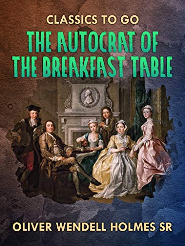 The Autocrat Of the Breakfast Table (English Edition)