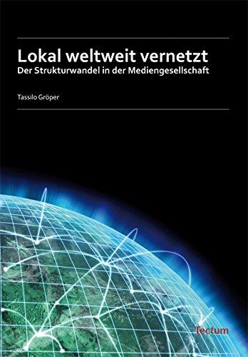 lokal-weltweit-vernetzt-der-strukturwandel-in-der-mediengesellschaft-german-edition