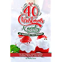 40 Christmas Candy Recipes - to Sweeten the Season: The Best Barks, Candies, Fudges, Gummies, Truffles, and Treats (English Edition)