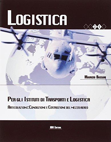 Logistica per gli Istituti di trasporti e logistica. Articolazione. Conduzione e costruzione del mezzo aereo. Per le Scuole superiori. Con espansione online: Volume Unico