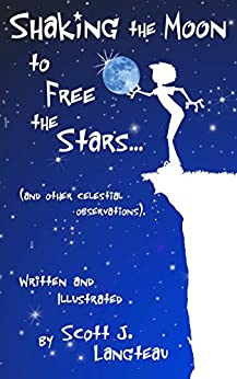 Shaking the Moon to Free the Stars: (An Original Poetry Collection for the Kid in all of us!) by [Langteau, Scott]