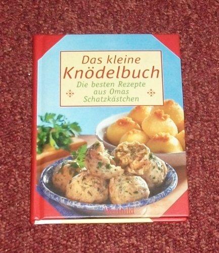 Das kleine Knödelbuch (Die besten Rezepte aus Omas Schatzkästchen)