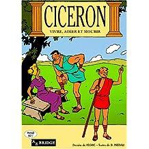 CICERON. Vivre, aimer et mourir