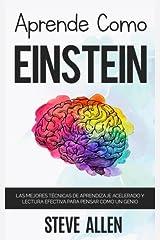 Aprende como Einstein: Memoriza más, enfócate mejor y lee efectivamente para aprender cualquier cosa: Las mejores técnicas de aprendizaje acelerado y lectura efectiva para pensar como un genio Taschenbuch