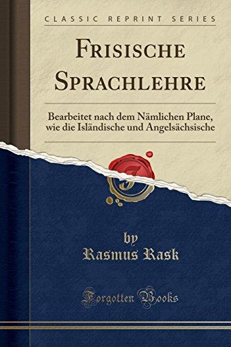 Frisische Sprachlehre: Bearbeitet nach dem Nämlichen Plane, wie die Isländische und Angelsächsische (Classic Reprint)